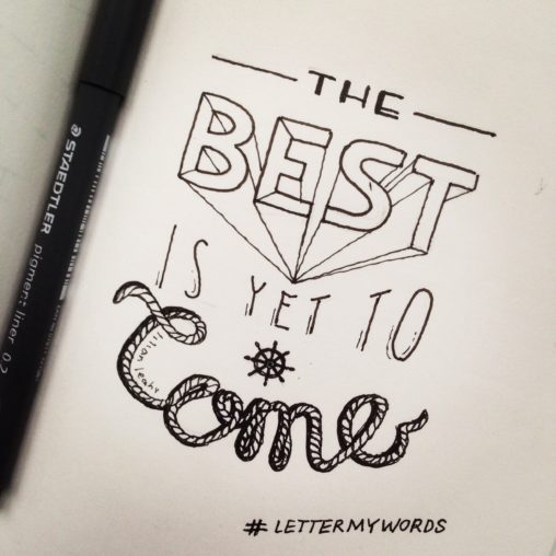 handlettering handlettered quote lilian leahy illustrator rotterdam #lettermywords typography handdrawn fonts The best is yet to come
