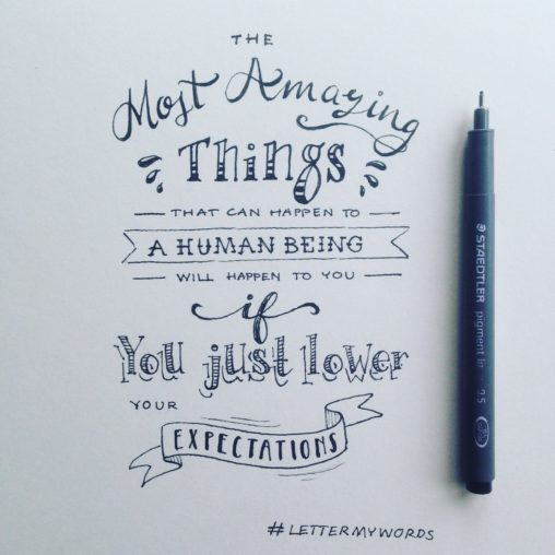 handlettering handlettered quote lilian leahy illustrator rotterdam #lettermywords typography handdrawn fonts The most amazing things that can happen to a human being will happen to you if you just lower your expectations